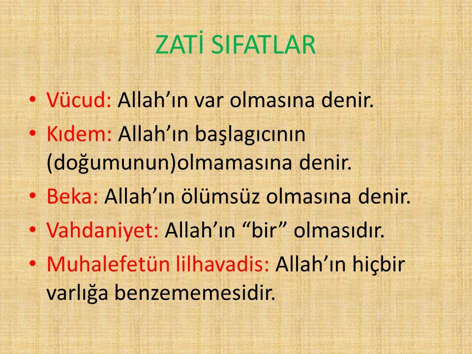 ZATİ SIFATLAR Vücud: Allah'ın var olmasına denir. Kıdem: Allah'ın başlagıcının (doğumunun)olmamasına denir. Beka: Allah'ın ölümsüz olmasına denir. Vah