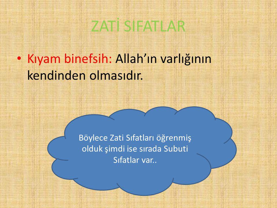 ZATİ SIFATLAR Kıyam binefsih: Allah'ın varlığının kendinden olmasıdır. Böylece Zati Sıfatları öğrenmiş olduk şimdi ise sırada Subuti Sıfatlar var..