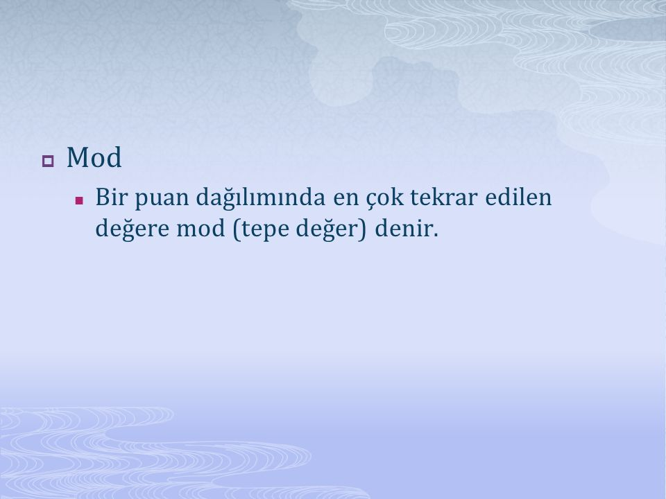  Mod Bir puan dağılımında en çok tekrar edilen değere mod (tepe değer) denir.