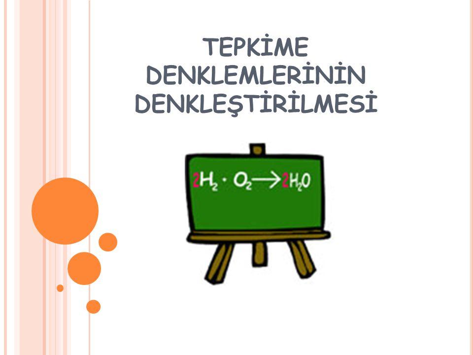 Tepkime denkleminin sol ve sağ tarafında aynı cins ve aynı sayıda atom bulunmalıdır.