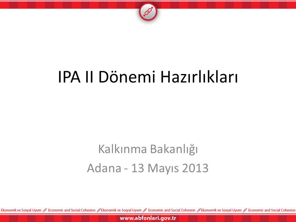 IPA II Dönemi Hazırlıkları Kalkınma Bakanlığı Adana - 13 Mayıs 2013