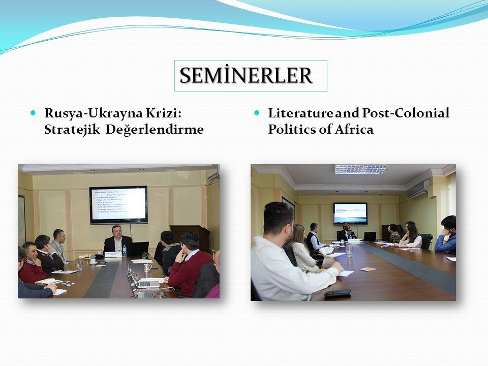 SEMİNERLER Rusya-Ukrayna Krizi: Stratejik Değerlendirme Literature and Post-Colonial Politics of Africa