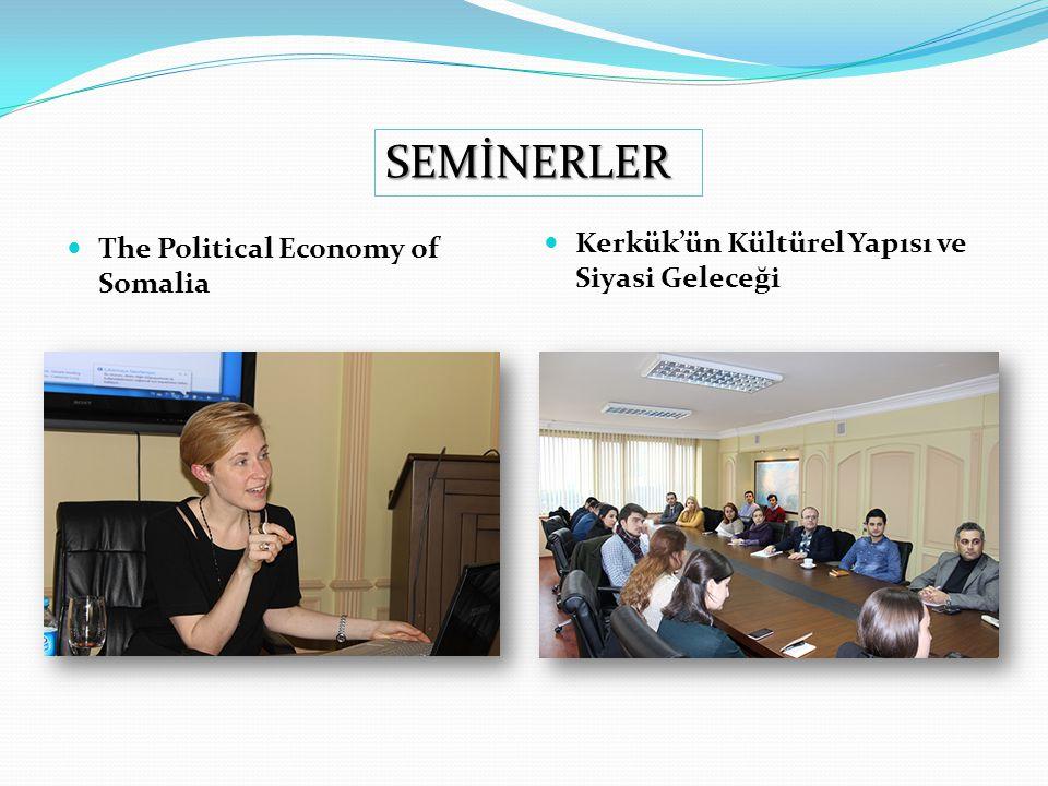 SEMİNERLER The Political Economy of Somalia Kerkük'ün Kültürel Yapısı ve Siyasi Geleceği