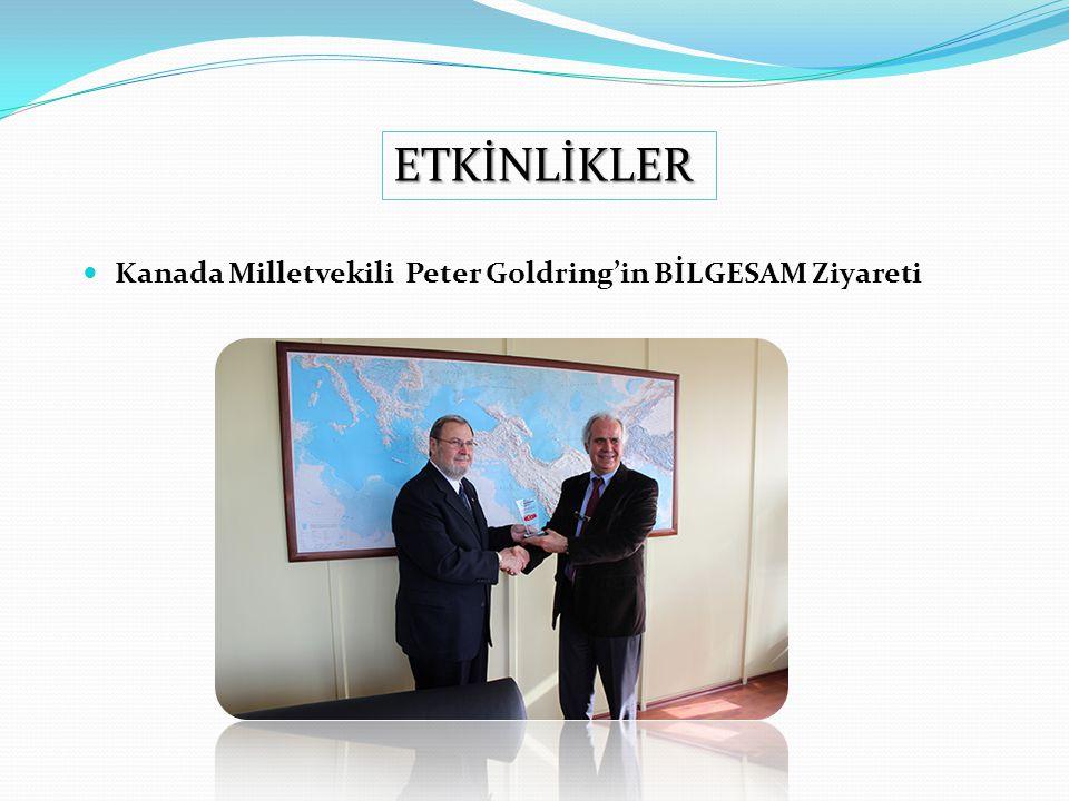 ETKİNLİKLER Kanada Milletvekili Peter Goldring'in BİLGESAM Ziyareti