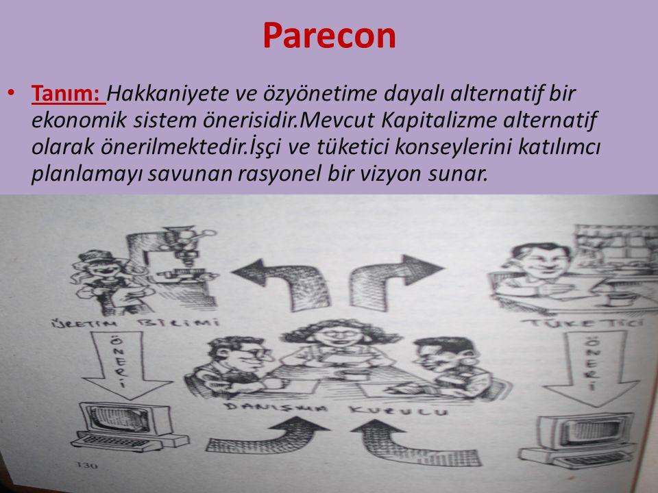 Parecon Tanım: Hakkaniyete ve özyönetime dayalı alternatif bir ekonomik sistem önerisidir.Mevcut Kapitalizme alternatif olarak önerilmektedir.İşçi ve tüketici konseylerini katılımcı planlamayı savunan rasyonel bir vizyon sunar.