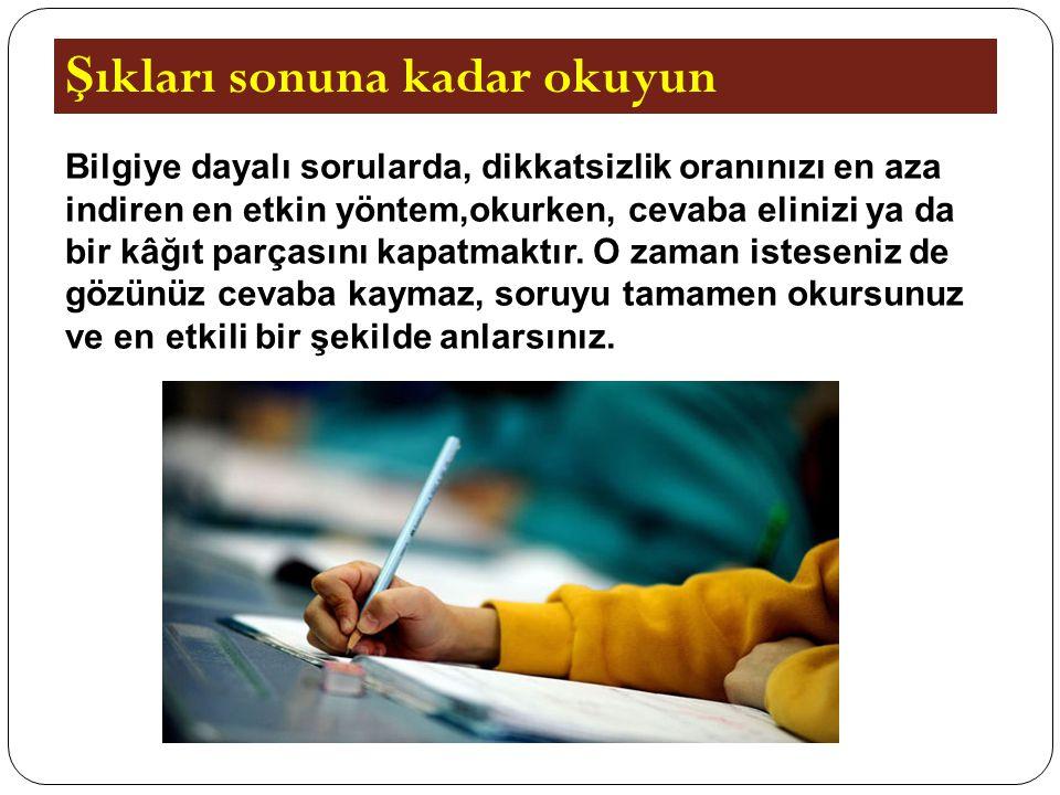 Sınavda dikkatsizliklerin en temel sebebi, soruyu okurken gözün cevap şıklarına takılmasıdır.