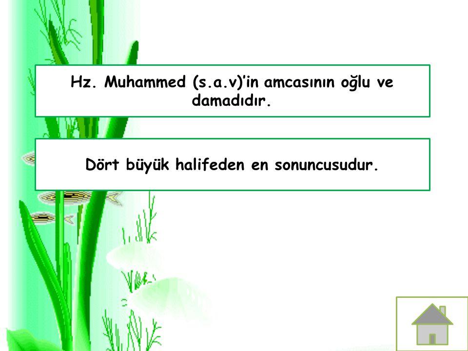 Hz. Muhammed (s.a.v)'in amcasının oğlu ve damadıdır. Dört büyük halifeden en sonuncusudur.