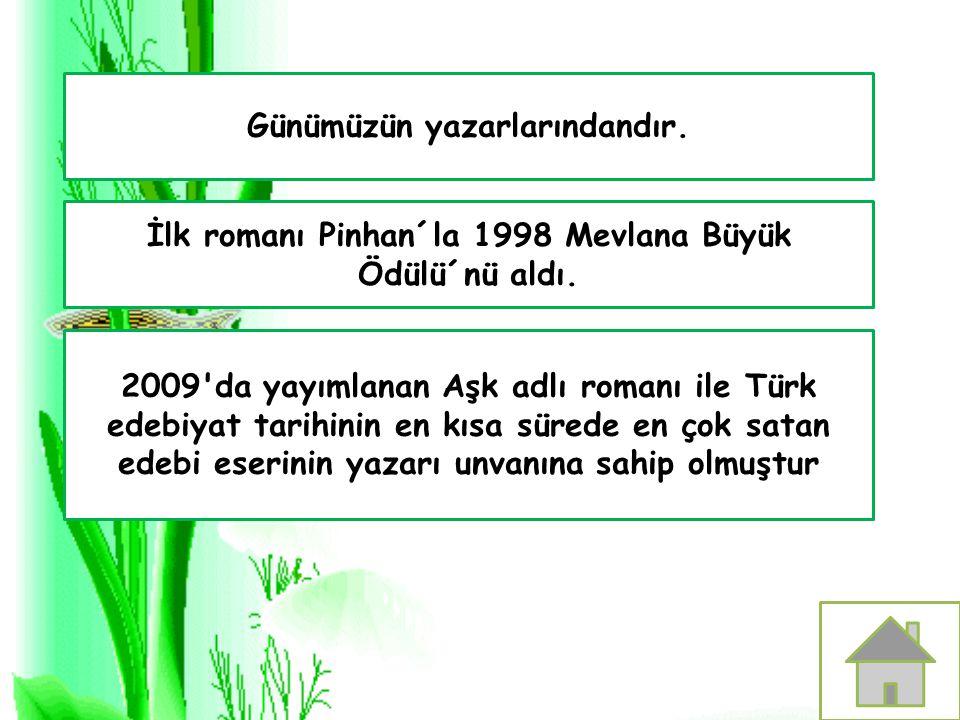 Günümüzün yazarlarındandır. İlk romanı Pinhan´la 1998 Mevlana Büyük Ödülü´nü aldı. 2009'da yayımlanan Aşk adlı romanı ile Türk edebiyat tarihinin en k