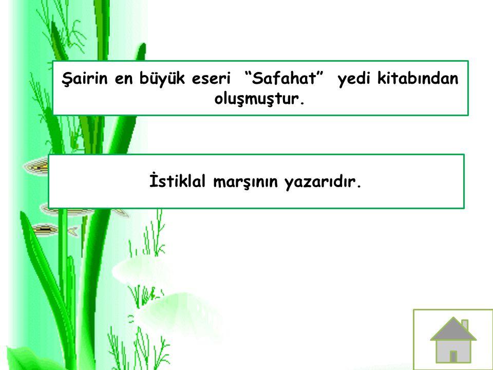 """Şairin en büyük eseri """"Safahat"""" yedi kitabından oluşmuştur. İstiklal marşının yazarıdır."""