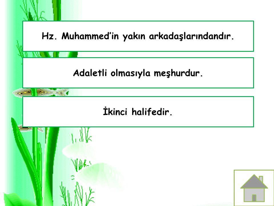 İkinci halifedir. Adaletli olmasıyla meşhurdur. Hz. Muhammed'in yakın arkadaşlarındandır.