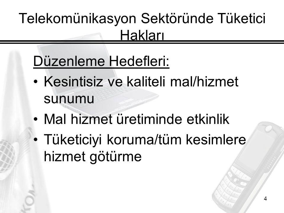 4 Telekomünikasyon Sektöründe Tüketici Hakları Düzenleme Hedefleri: Kesintisiz ve kaliteli mal/hizmet sunumu Mal hizmet üretiminde etkinlik Tüketiciyi koruma/tüm kesimlere hizmet götürme