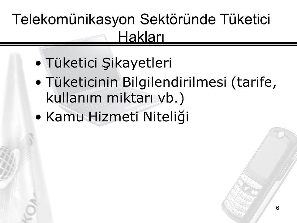 6 Telekomünikasyon Sektöründe Tüketici Hakları Tüketici Şikayetleri Tüketicinin Bilgilendirilmesi (tarife, kullanım miktarı vb.) Kamu Hizmeti Niteliği