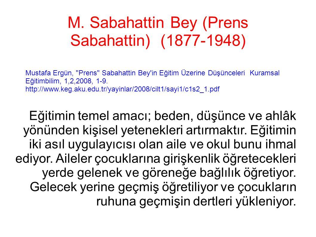 M. Sabahattin Bey (Prens Sabahattin) (1877-1948) Eğitimin temel amacı; beden, düşünce ve ahlâk yönünden kişisel yetenekleri artırmaktır. Eğitimin iki