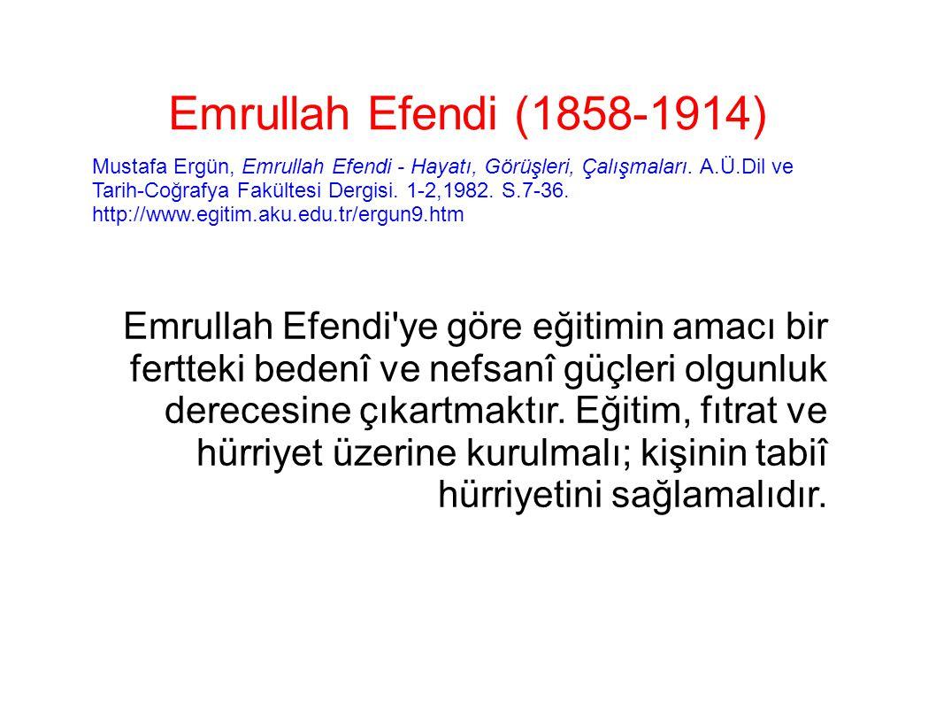 Emrullah Efendi (1858-1914) Mustafa Ergün, Emrullah Efendi - Hayatı, Görüşleri, Çalışmaları. A.Ü.Dil ve Tarih-Coğrafya Fakültesi Dergisi. 1-2,1982. S
