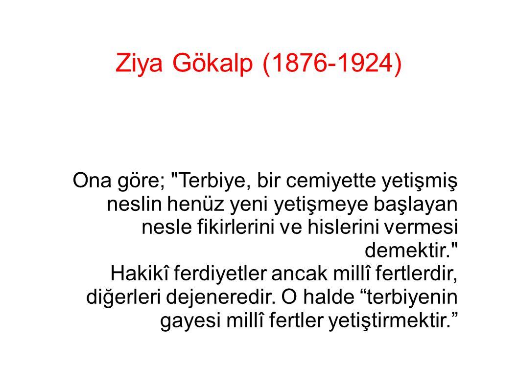 Ziya Gökalp (1876-1924) Ona göre;