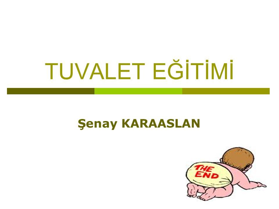 TUVALET EĞİTİMİ Şenay KARAASLAN