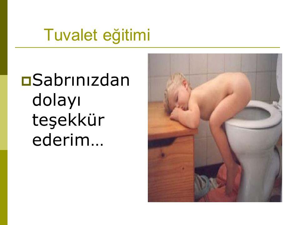 Tuvalet eğitimi  Sabrınızdan dolayı teşekkür ederim…