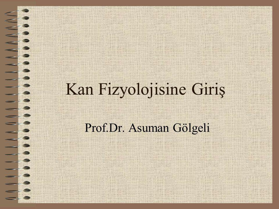 Kan Fizyolojisine Giriş Prof.Dr. Asuman Gölgeli