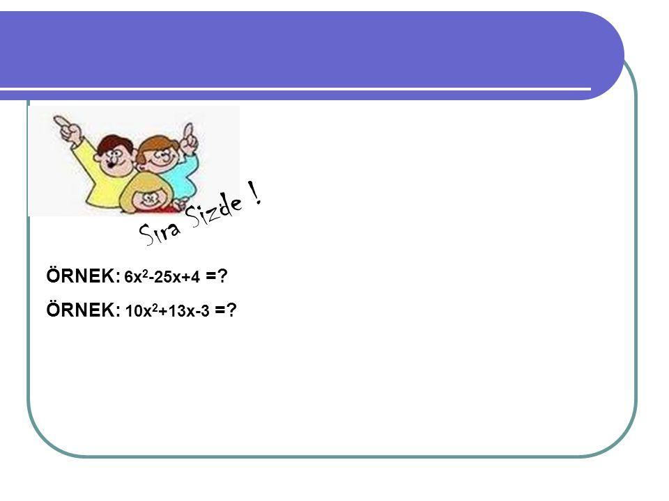 Sıra Sizde ! ÖRNEK: 6x 2 -25x+4 =? ÖRNEK: 10x 2 +13x-3 =?