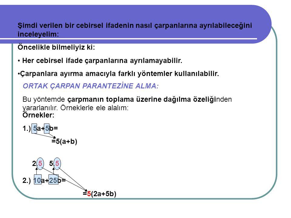 3.) 6ab+9ac= =3a(2b+3c) 4.) 15x 2 y 3 -20x 4 y 2 +30x 6 y 5 c+5x 2 y 2 = =5x 2 y 2 (3.1.y-4x 2.1+6x 4 y 3 c+1.1.1) =5x 2 y 2 (3y-4x 2 +6x 4 y 3 c+1) Sıra Sizde .