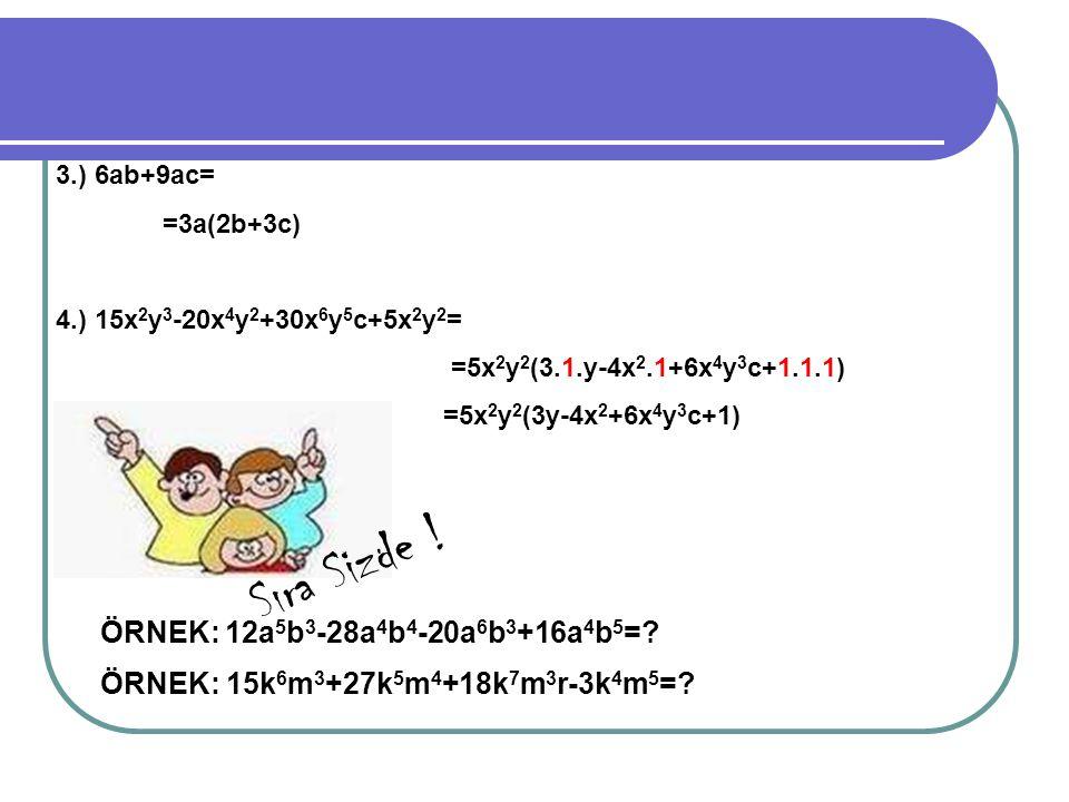 3.) 6ab+9ac= =3a(2b+3c) 4.) 15x 2 y 3 -20x 4 y 2 +30x 6 y 5 c+5x 2 y 2 = =5x 2 y 2 (3.1.y-4x 2.1+6x 4 y 3 c+1.1.1) =5x 2 y 2 (3y-4x 2 +6x 4 y 3 c+1) S