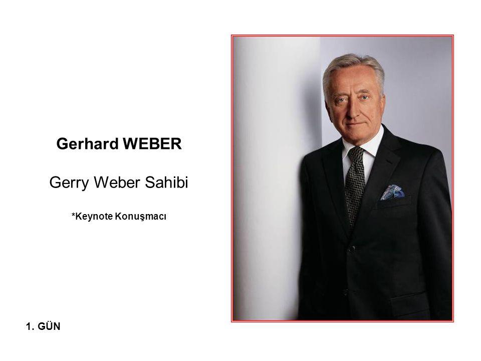 Gerhard WEBER Gerry Weber Sahibi *Keynote Konuşmacı 1. GÜN