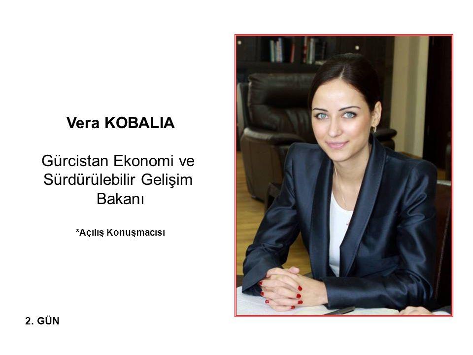 Vera KOBALIA Gürcistan Ekonomi ve Sürdürülebilir Gelişim Bakanı *Açılış Konuşmacısı 2. GÜN
