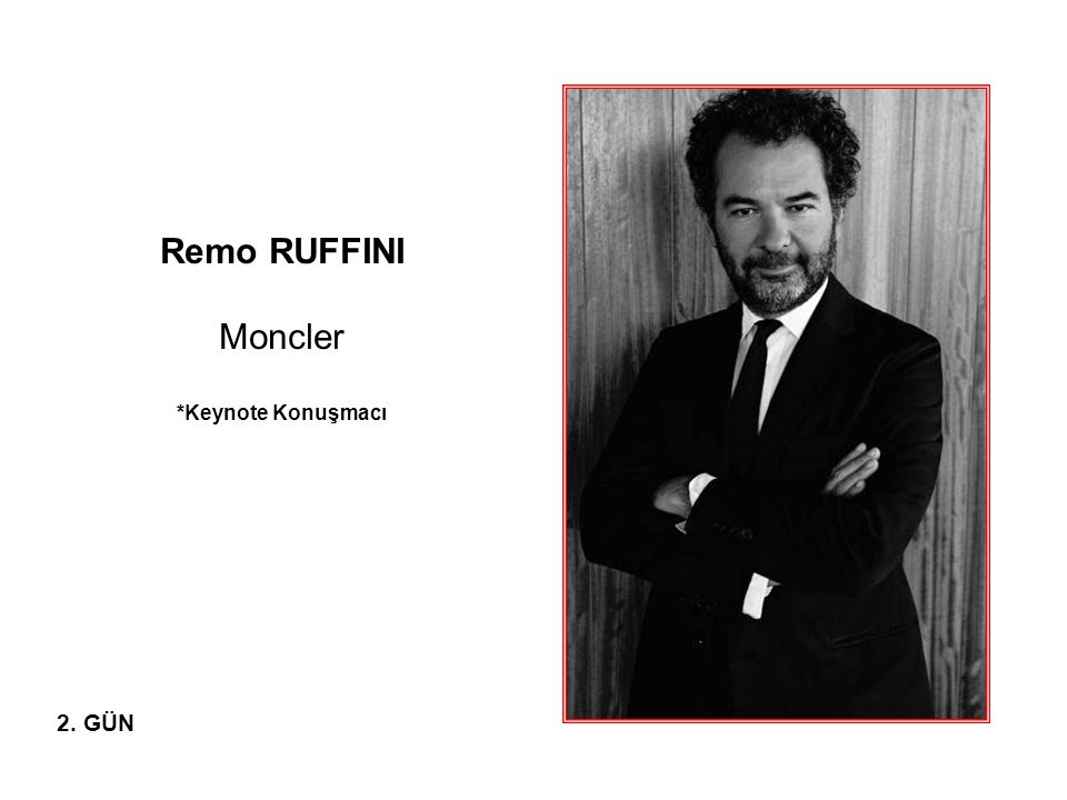 Remo RUFFINI Moncler *Keynote Konuşmacı 2. GÜN