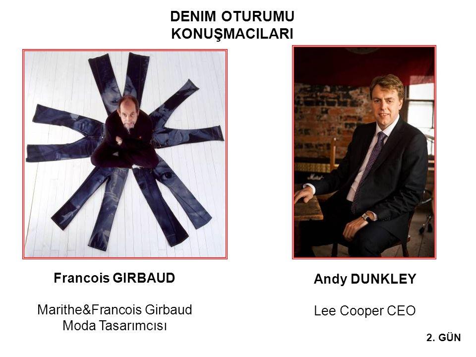 2. GÜN Francois GIRBAUD Marithe&Francois Girbaud Moda Tasarımcısı DENIM OTURUMU KONUŞMACILARI Andy DUNKLEY Lee Cooper CEO