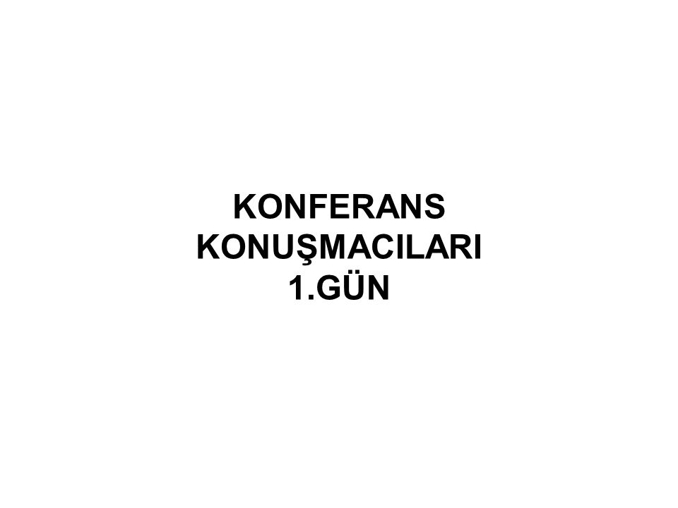 KONFERANS KONUŞMACILARI 1.GÜN