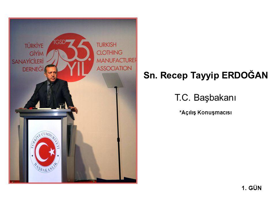 Sn. Recep Tayyip ERDOĞAN T.C. Başbakanı *Açılış Konuşmacısı 1. GÜN