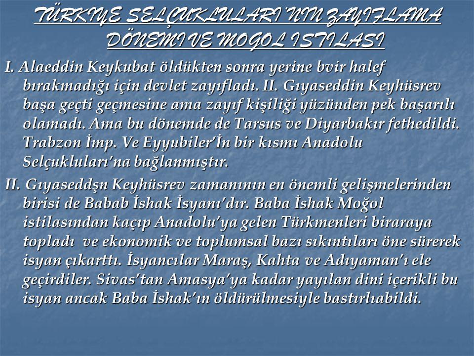 Bu sırada Harizmşahlar adında bir devlet kuruldu Anadolu'da. Bu devlet doğudan gelmişti. Moğol istilasına karşı çok direnmişler ama onlar da kaçmaktan