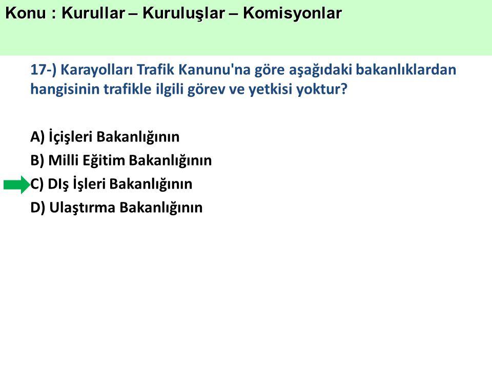17-) Karayolları Trafik Kanunu na göre aşağıdaki bakanlıklardan hangisinin trafikle ilgili görev ve yetkisi yoktur.