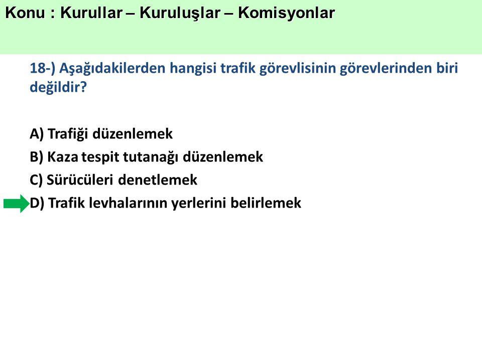 18-) Aşağıdakilerden hangisi trafik görevlisinin görevlerinden biri değildir.