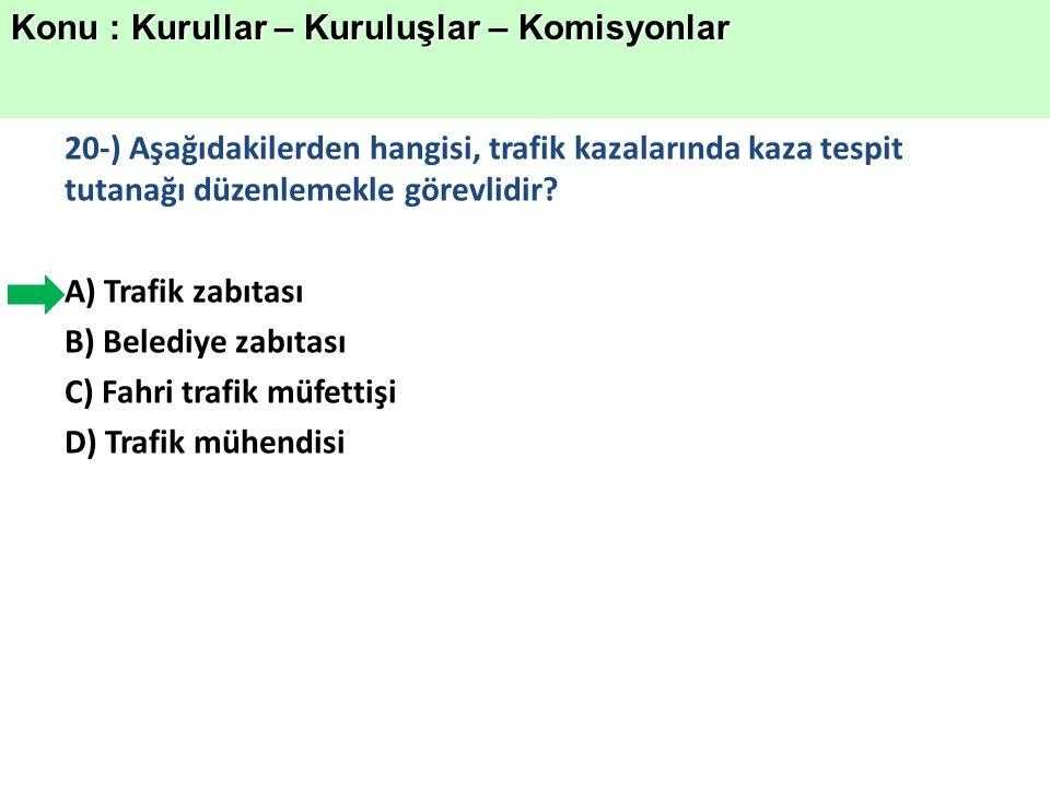 20-) Aşağıdakilerden hangisi, trafik kazalarında kaza tespit tutanağı düzenlemekle görevlidir.