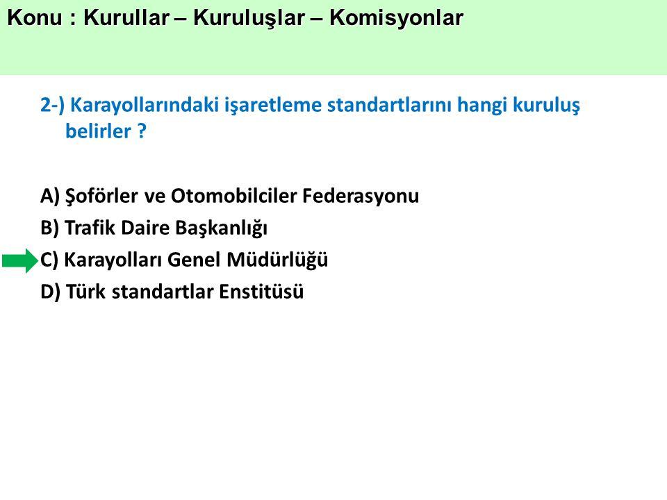 2-) Karayollarındaki işaretleme standartlarını hangi kuruluş belirler .