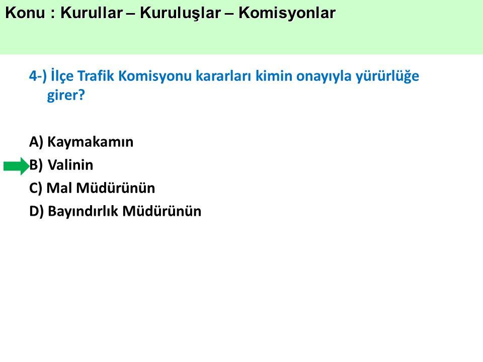 4-) İlçe Trafik Komisyonu kararları kimin onayıyla yürürlüğe girer.