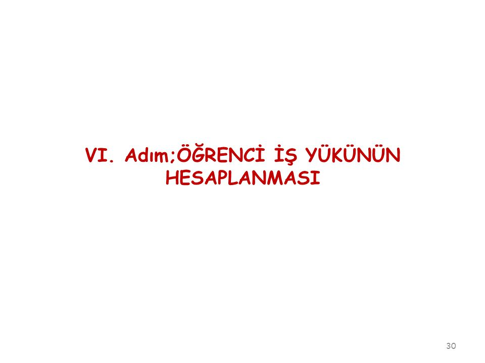 VI. Adım;ÖĞRENCİ İŞ YÜKÜNÜN HESAPLANMASI 30