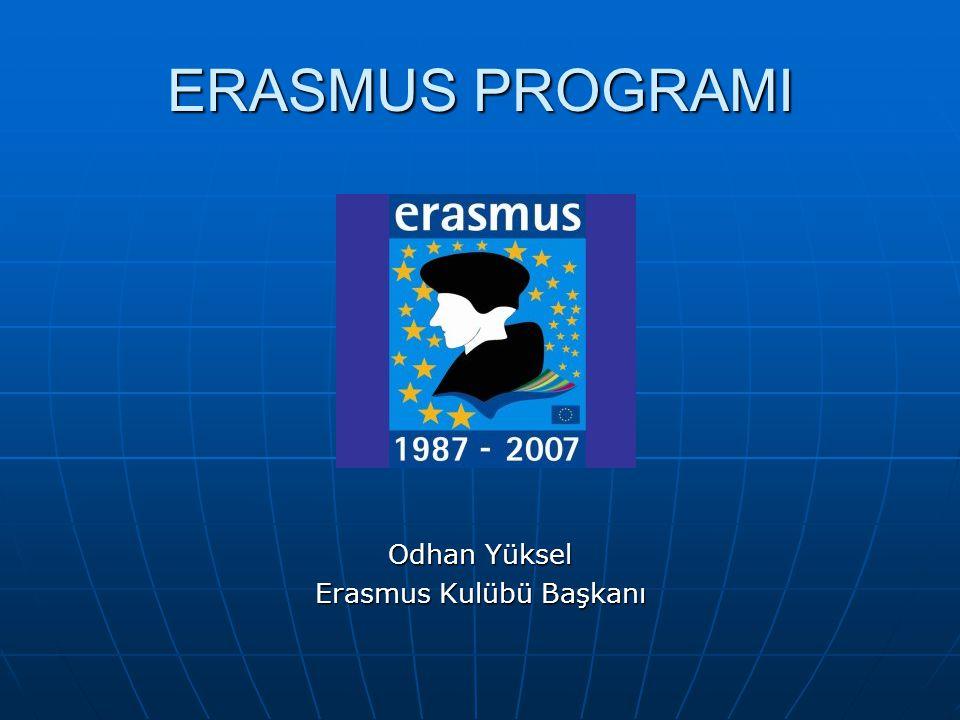 ERASMUS PROGRAMI Odhan Yüksel Erasmus Kulübü Başkanı