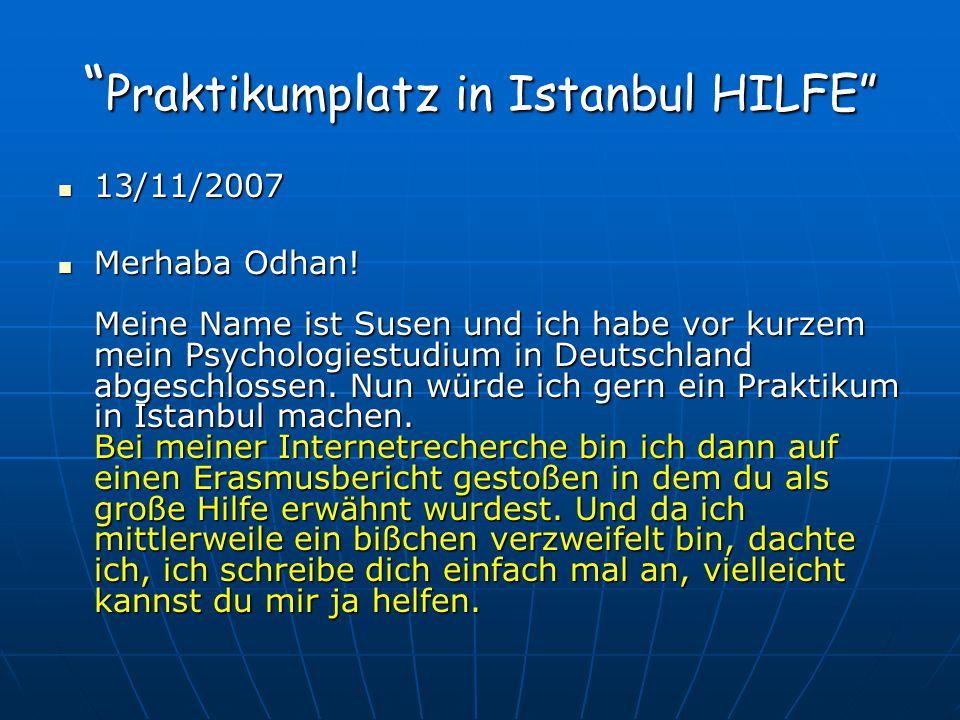 """"""" Praktikumplatz in Istanbul HILFE"""" 13/11/2007 13/11/2007 Merhaba Odhan! Meine Name ist Susen und ich habe vor kurzem mein Psychologiestudium in Deuts"""