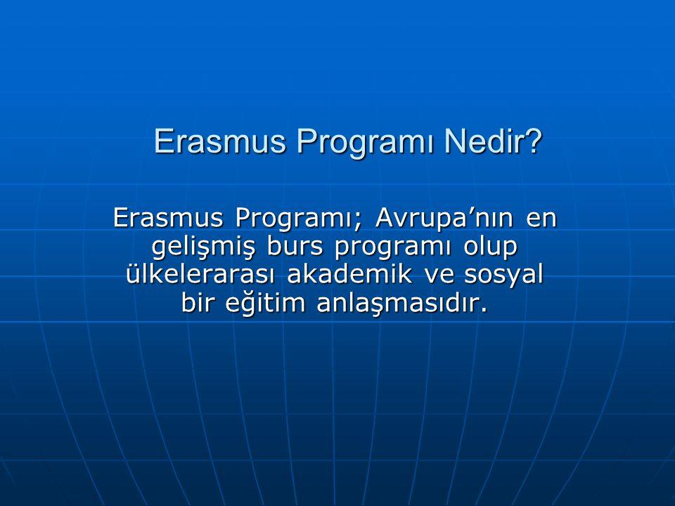 Erasmus Programı Nedir? Erasmus Programı; Avrupa'nın en gelişmiş burs programı olup ülkelerarası akademik ve sosyal bir eğitim anlaşmasıdır.