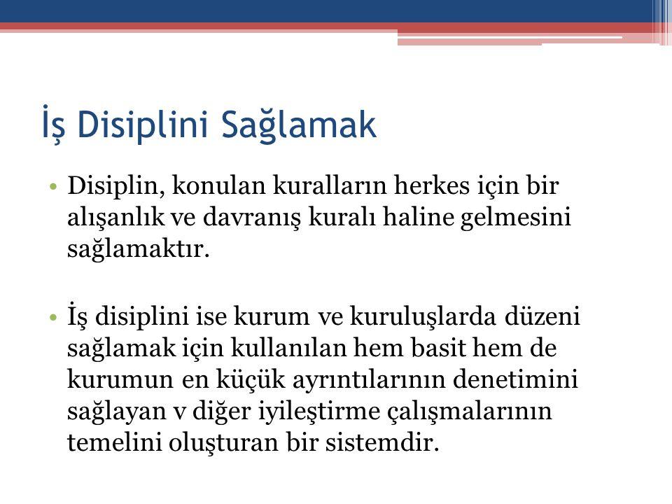 İş Disiplini Sağlamak Disiplin, konulan kuralların herkes için bir alışanlık ve davranış kuralı haline gelmesini sağlamaktır. İş disiplini ise kurum v
