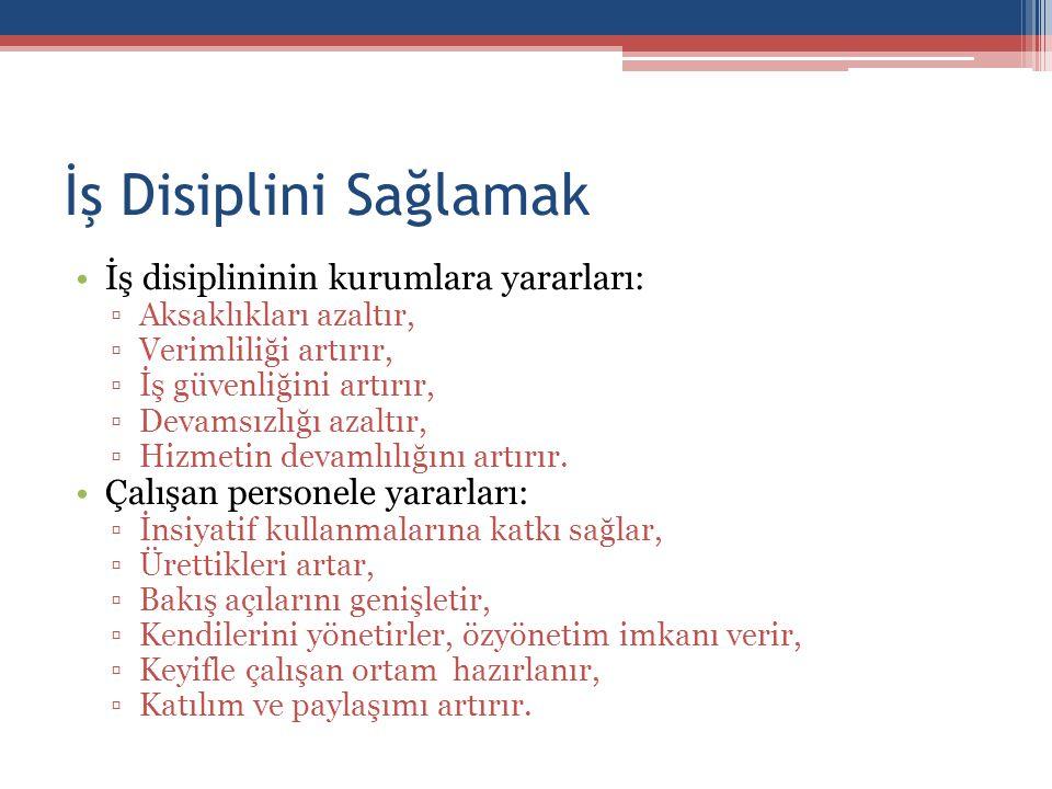 İş Disiplini Sağlamak İş disiplininin kurumlara yararları: ▫Aksaklıkları azaltır, ▫Verimliliği artırır, ▫İş güvenliğini artırır, ▫Devamsızlığı azaltır
