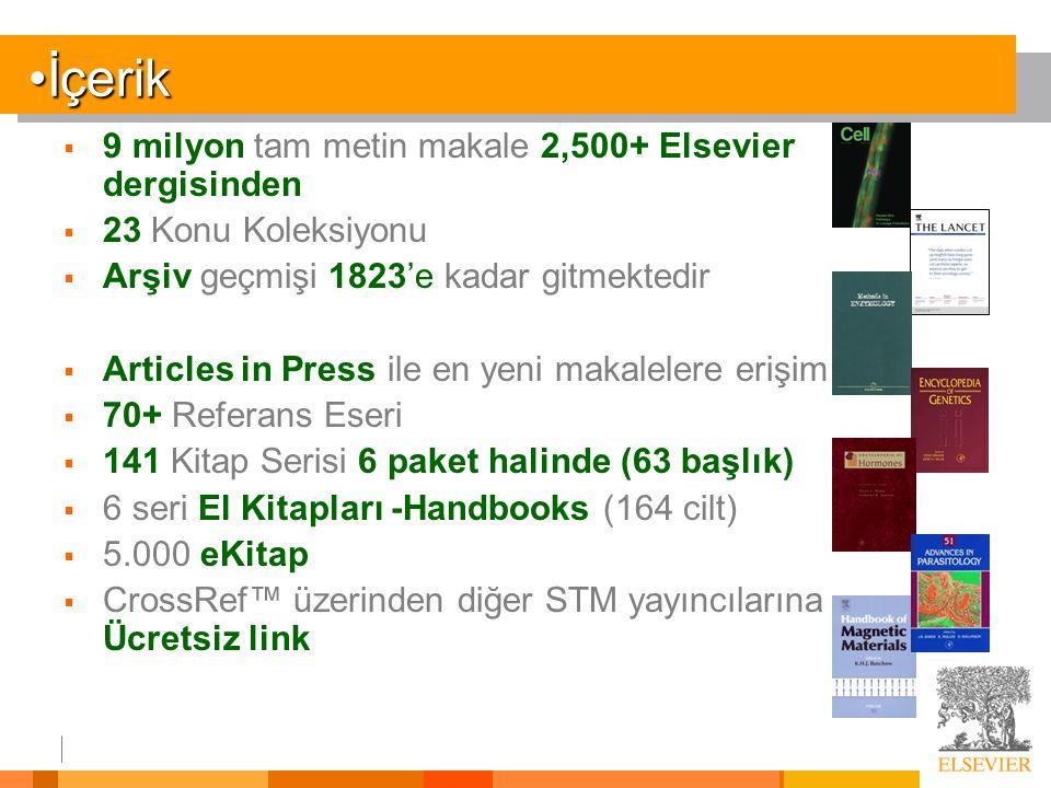 İçerikİçerik  9 milyon tam metin makale 2,500+ Elsevier dergisinden  23 Konu Koleksiyonu  Arşiv geçmişi 1823'e kadar gitmektedir  Articles in Press ile en yeni makalelere erişim  70+ Referans Eseri  141 Kitap Serisi 6 paket halinde (63 başlık)  6 seri El Kitapları -Handbooks (164 cilt)  5.000 eKitap  CrossRef™ üzerinden diğer STM yayıncılarına Ücretsiz link