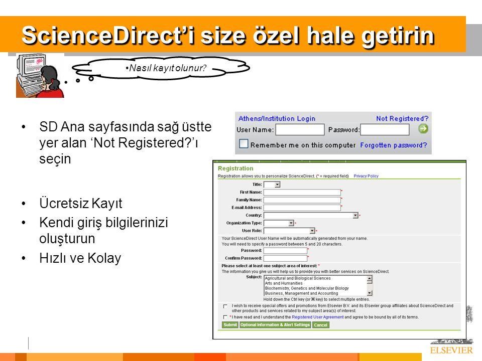 ScienceDirect'i size özel hale getirin Ücretsiz Kayıt Kendi giriş bilgilerinizi oluşturun Hızlı ve Kolay SD Ana sayfasında sağ üstte yer alan 'Not Registered?'ı seçin Nasıl kayıt olunur ?