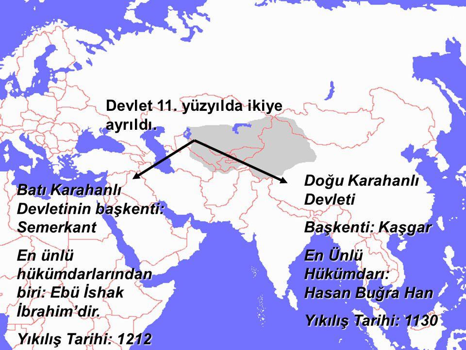 Devlet 11. yüzyılda ikiye ayrıldı. Batı Karahanlı Devletinin başkenti: Semerkant En ünlü hükümdarlarından biri: Ebü İshak İbrahim'dir. Yıkılış Tarihi:
