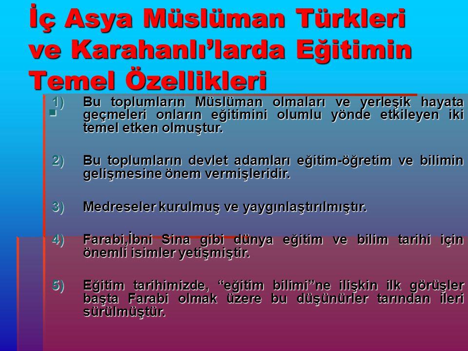 İç Asya Müslüman Türkleri ve Karahanlı'larda Eğitimin Temel Özellikleri  1)Bu toplumların Müslüman olmaları ve yerleşik hayata geçmeleri onların eğit