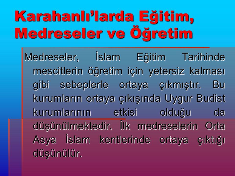 Karahanlı'larda Eğitim, Medreseler ve Öğretim Medreseler, İslam Eğitim Tarihinde mescitlerin öğretim için yetersiz kalması gibi sebeplerle ortaya çıkm