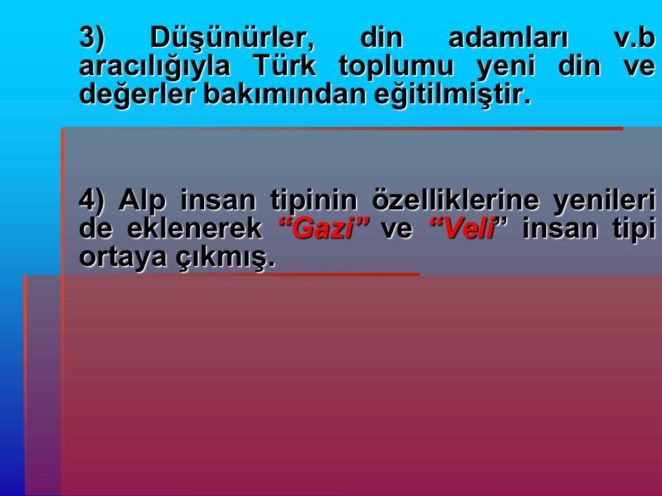 3) Düşünürler, din adamları v.b aracılığıyla Türk toplumu yeni din ve değerler bakımından eğitilmiştir. 4) Alp insan tipinin özelliklerine yenileri de