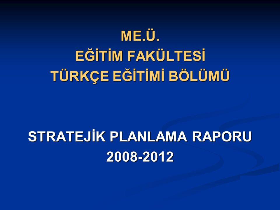 ME.Ü. EĞİTİM FAKÜLTESİ TÜRKÇE EĞİTİMİ BÖLÜMÜ STRATEJİK PLANLAMA RAPORU 2008-2012